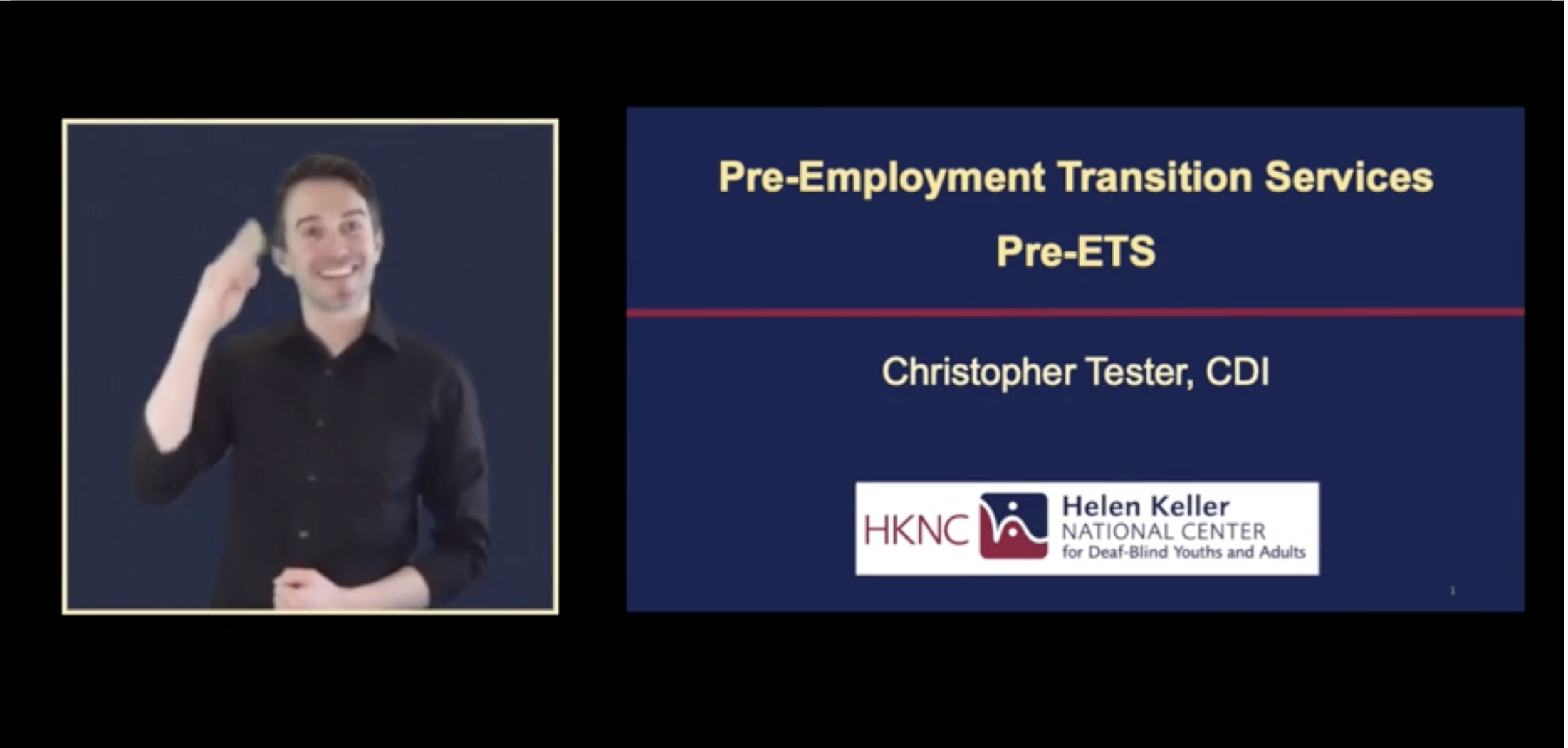 A man signing into the camera is on the left side of the screen. To his right is a power point slide that reads Pre-Employment Transition Services (Pre-ETS) Christopher Tester, CDI Helen Keller National Center