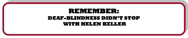 Remeber: Deaf-Blindness didn't stop with Helen Keller